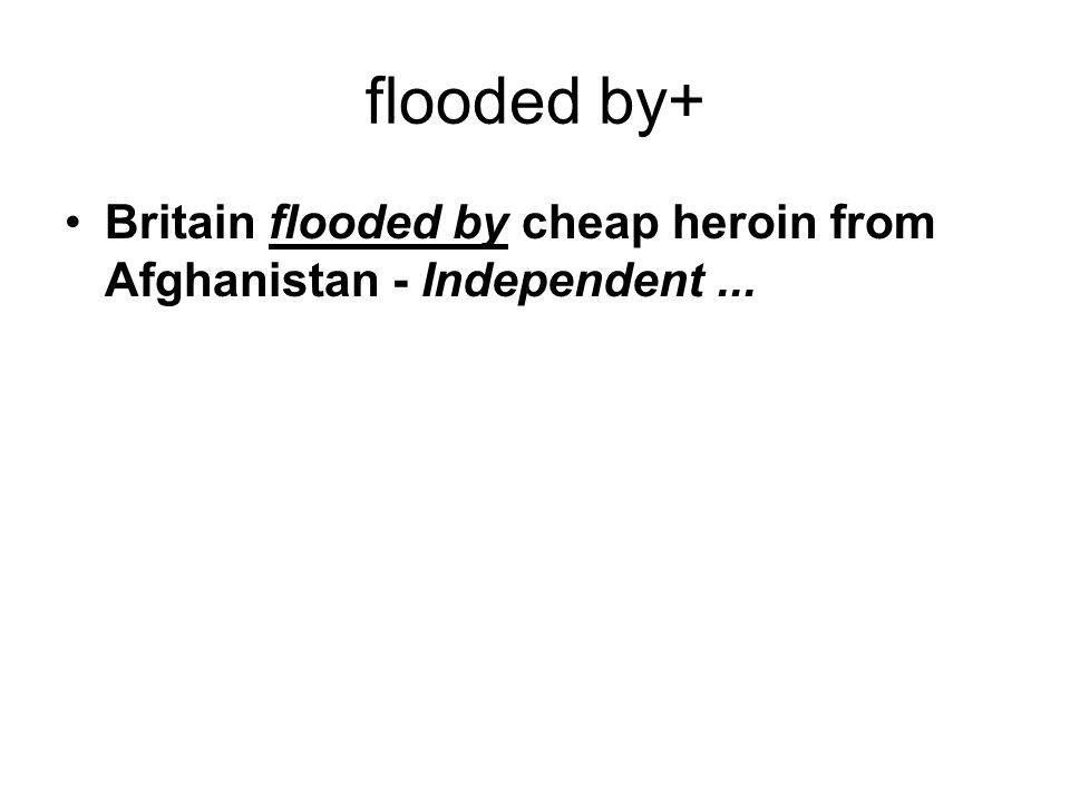 flooded by+ Britain flooded by cheap heroin from Afghanistan - Independent...