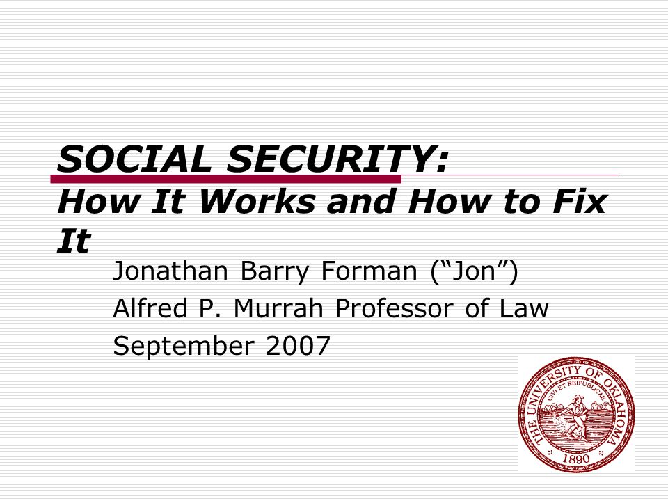 SOCIAL SECURITY: How It Works and How to Fix It Jonathan Barry Forman ( Jon ) Alfred P.