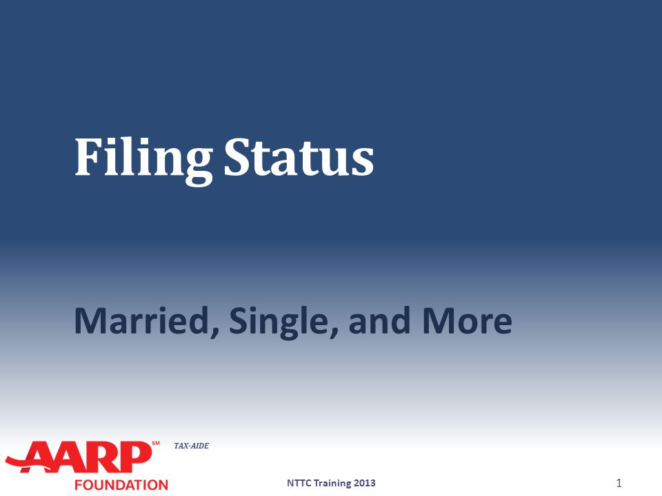 TAX-AIDE Filing Status Married, Single, and More NTTC Training 2013 1