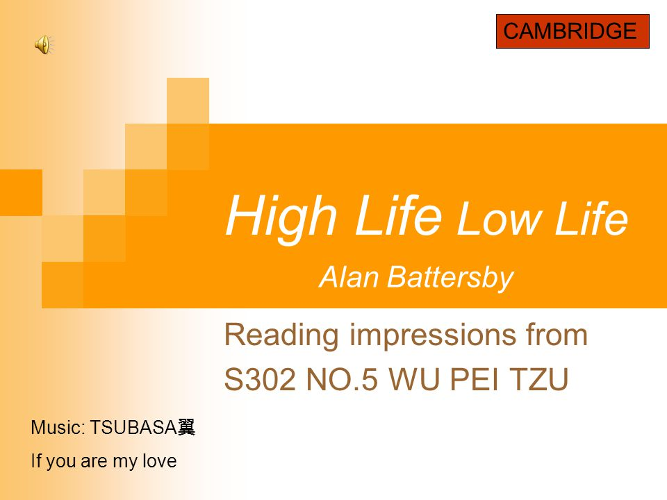 High Life Low Life Reading impressions from S302 NO.5 WU PEI TZU CAMBRIDGE Music: TSUBASA 翼 If you are my love Alan Battersby