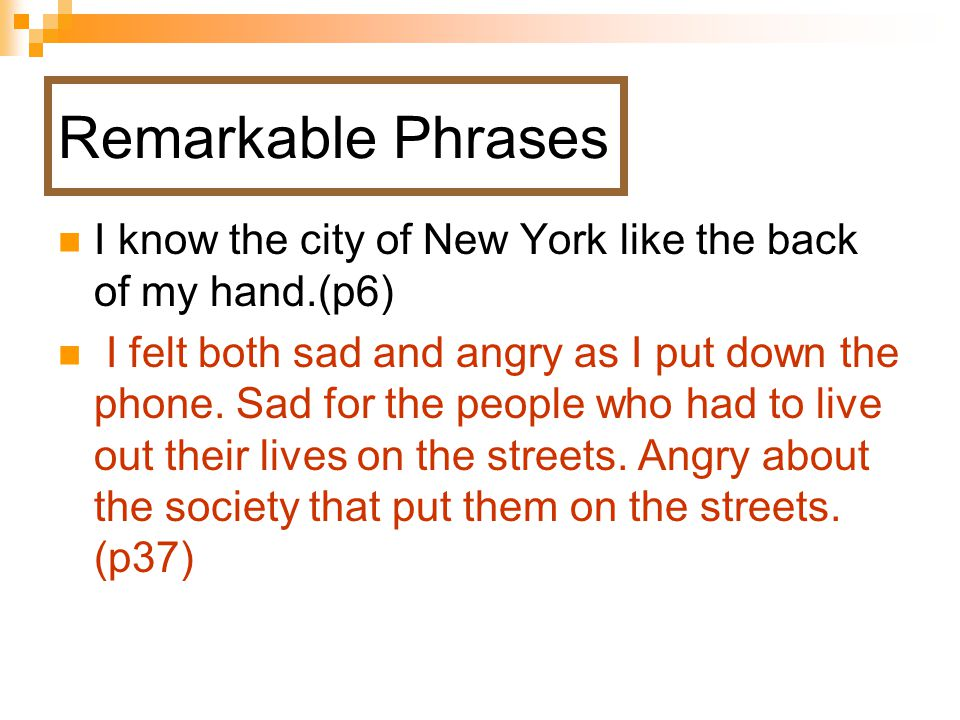 I know the city of New York like the back of my hand.(p6) I felt both sad and angry as I put down the phone.