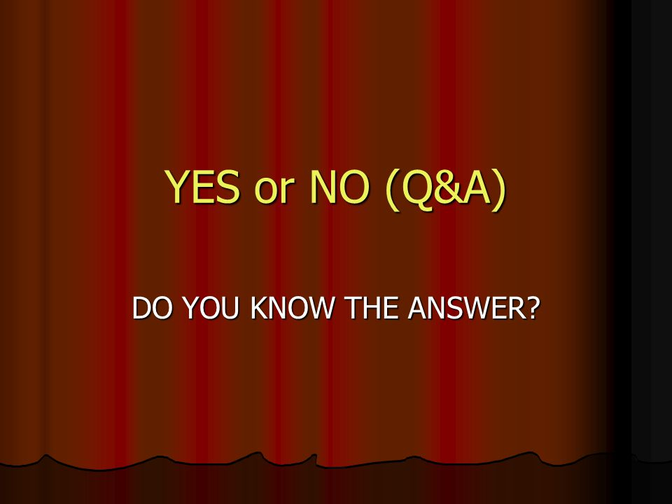 YES or NO (Q&A) DO YOU KNOW THE ANSWER?