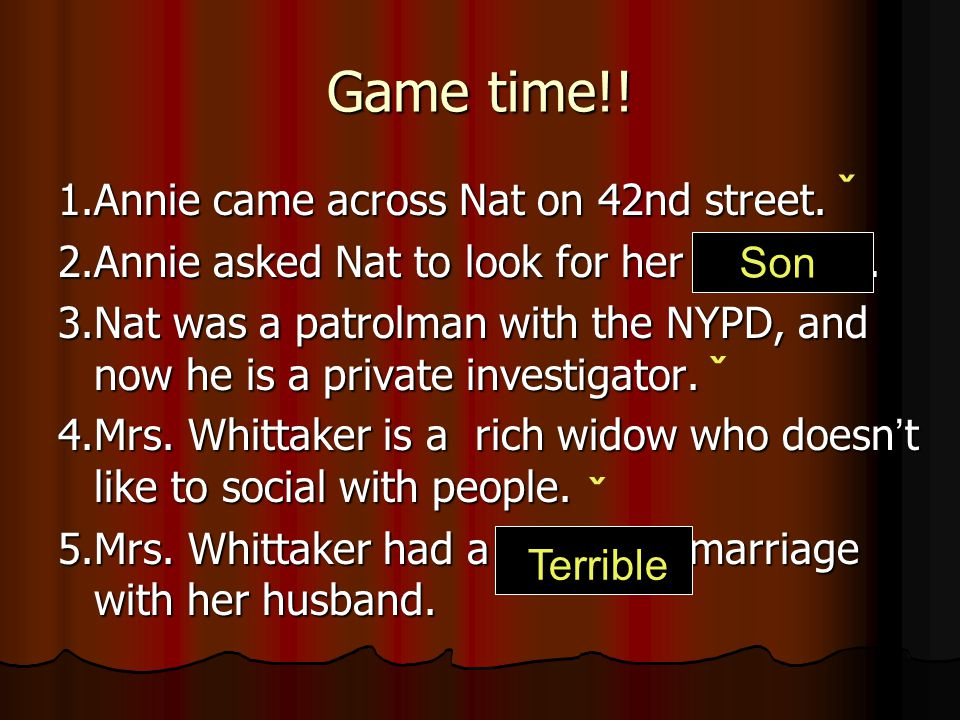 Game time!! 1.Annie came across Nat on 42nd street. 2.Annie asked Nat to look for her daughter. 3.Nat was a patrolman with the NYPD, and now he is a p