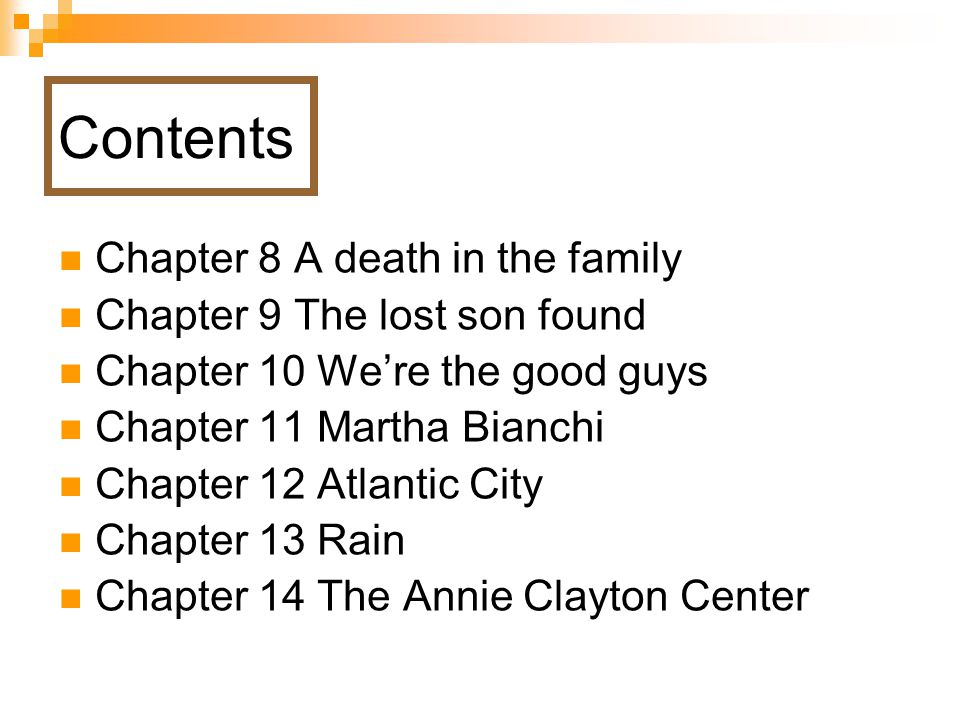 Chapter 8 A death in the family Chapter 9 The lost son found Chapter 10 We're the good guys Chapter 11 Martha Bianchi Chapter 12 Atlantic City Chapter 13 Rain Chapter 14 The Annie Clayton Center Contents