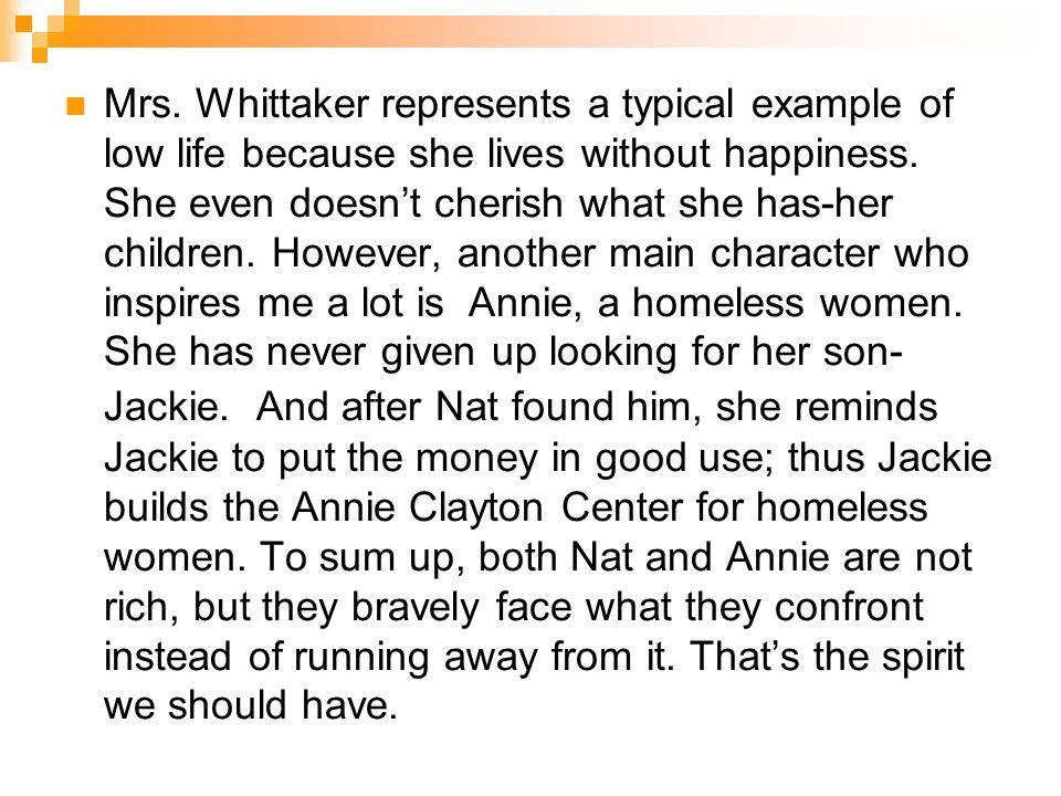 Mrs. Whittaker represents a typical example of low life because she lives without happiness. She even doesn't cherish what she has-her children. Howev