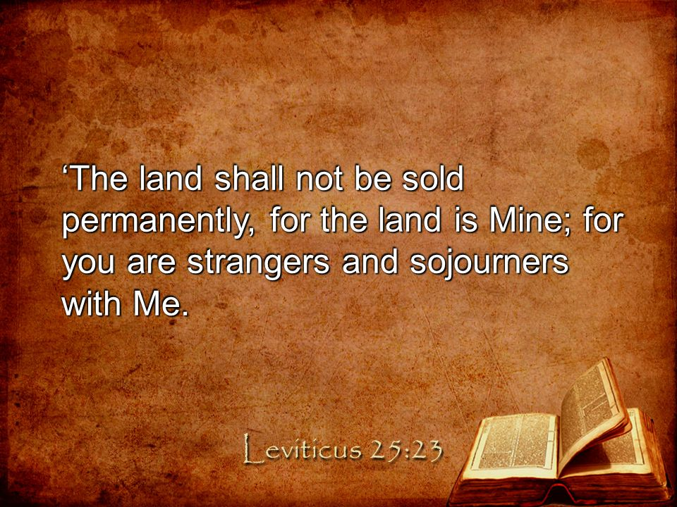 And in all the land of your possession you shall grant redemption of the land. Leviticus 25:24