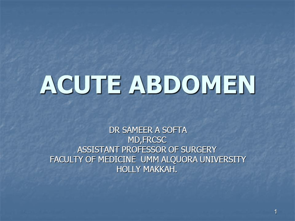 2 ACUTE ABDOMEN DEFINITION: ABDOMINAL PAIN THAT HAS SEVERE ILLNESS THAT IS A MAJOR PHYSIOLOGICAL STRESS.
