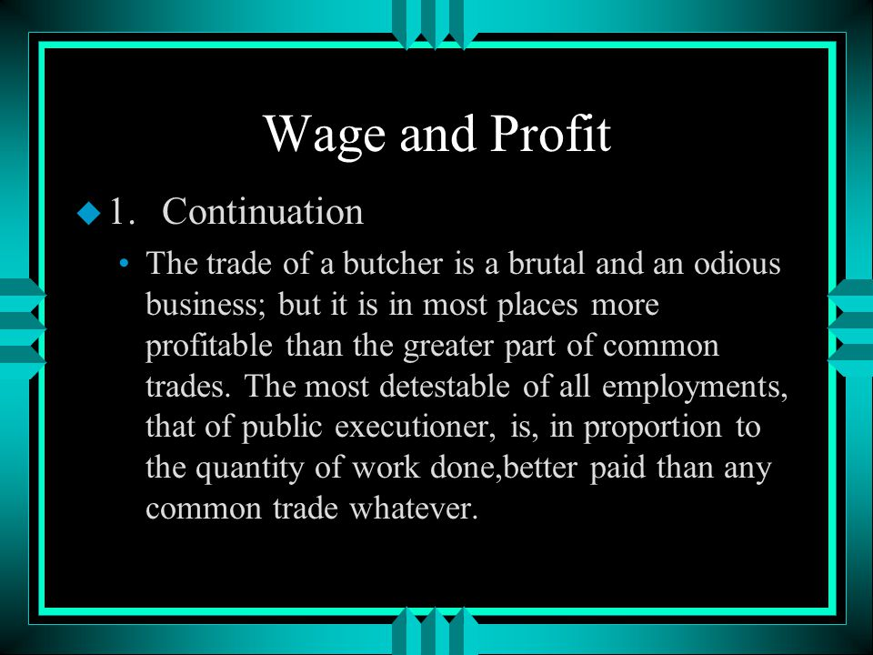 Wage and Profit u 1.the wages of labour vary with the ease or hardship,the cleanliness or dirtiness, the honourableness or dishonourableness of the employment.