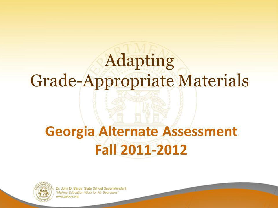 Adapting Grade-Appropriate Materials Georgia Alternate Assessment Fall 2011-2012
