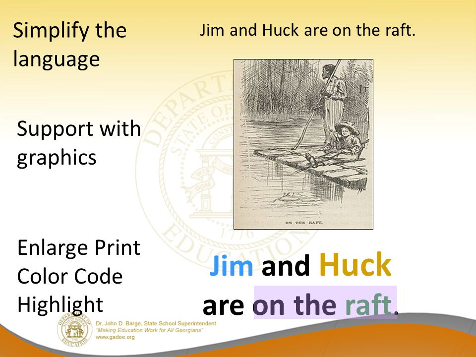 Jim and Huck are on the raft. Simplify the language Support with graphics Enlarge Print Color Code Highlight Jim and Huck are on the raft.