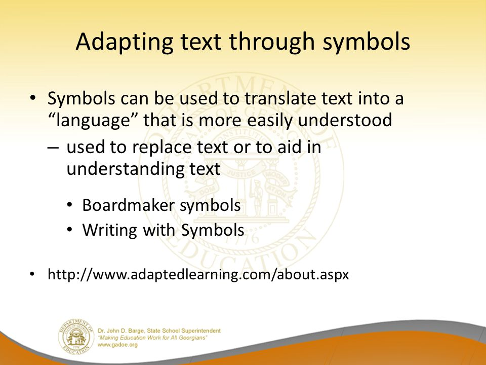 "Adapting text through symbols Symbols can be used to translate text into a ""language"" that is more easily understood – used to replace text or to aid"