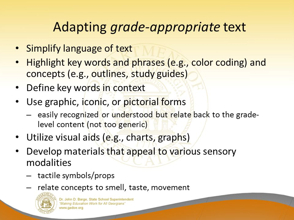 Adapting grade-appropriate text Simplify language of text Highlight key words and phrases (e.g., color coding) and concepts (e.g., outlines, study gui