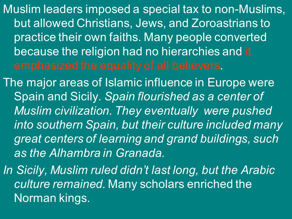 Muslim leaders imposed a special tax to non-Muslims, but allowed Christians, Jews, and Zoroastrians to practice their own faiths. Many people converte