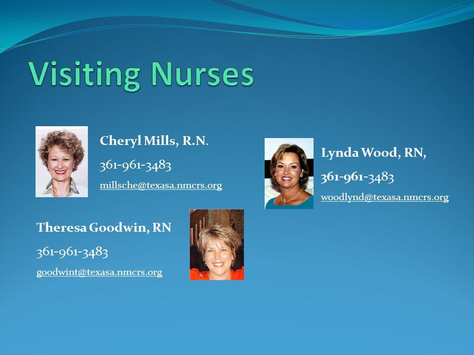 Lynda Wood, RN, 361-961-3483 woodlynd@texasa.nmcrs.org Theresa Goodwin, RN 361-961-3483 goodwint@texasa.nmcrs.org Cheryl Mills, R.N.