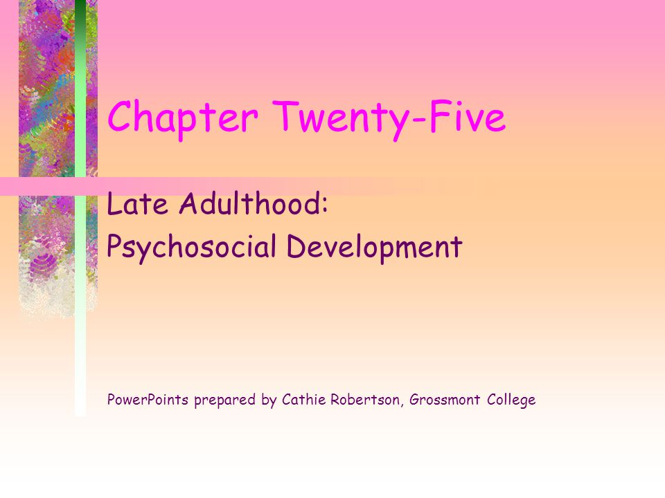 Theories of Late Adulthood Three Types of Theories –self theories –stratification theories –dynamic theories