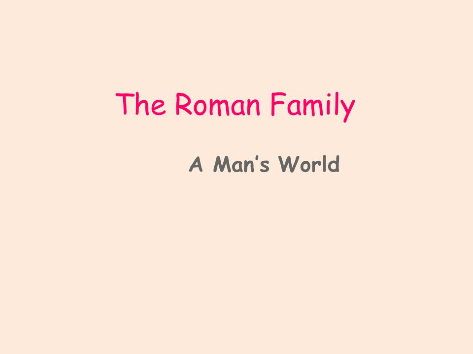The Roman Family A Man's World
