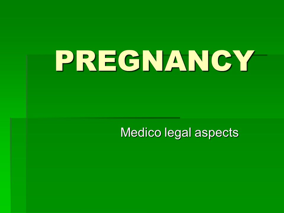 PREGNANCY Medico legal aspects
