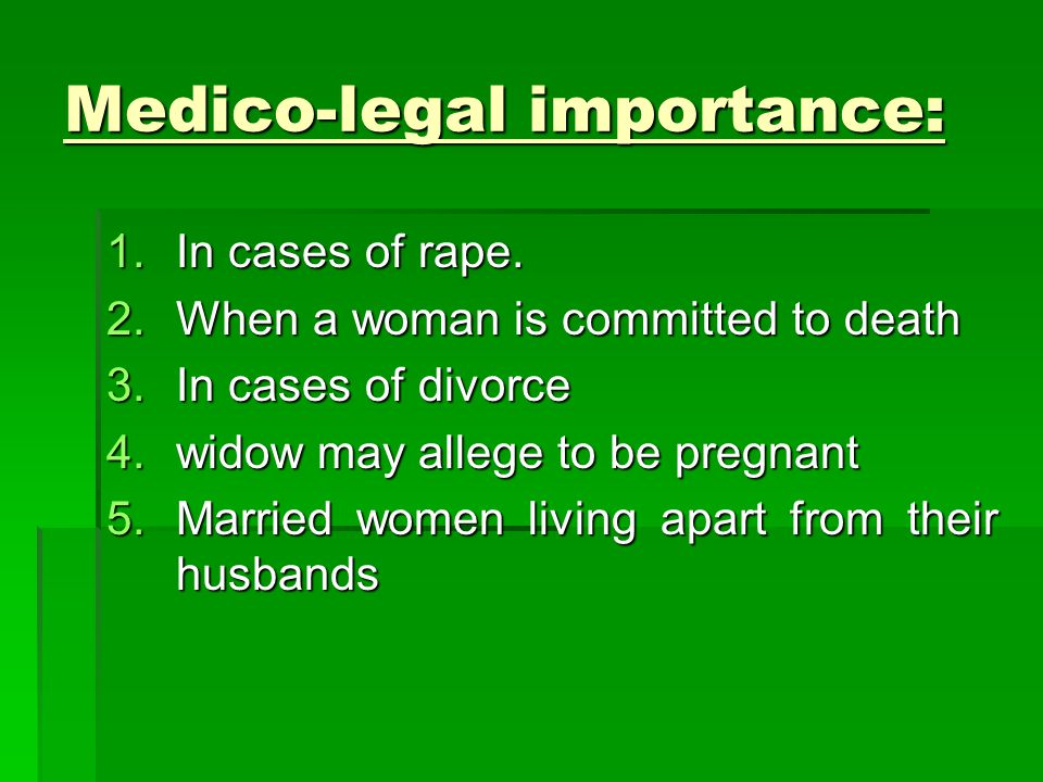Medico-legal importance: 1.In cases of rape.