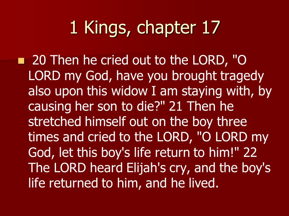 1 Kings, chapter 17 20 Then he cried out to the LORD,
