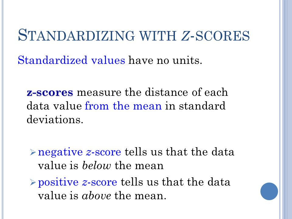 Z VALUE (S TANDARD V ALUE ) The z value is the number of standard deviations that a particular X value is away from the mean. The formula for finding