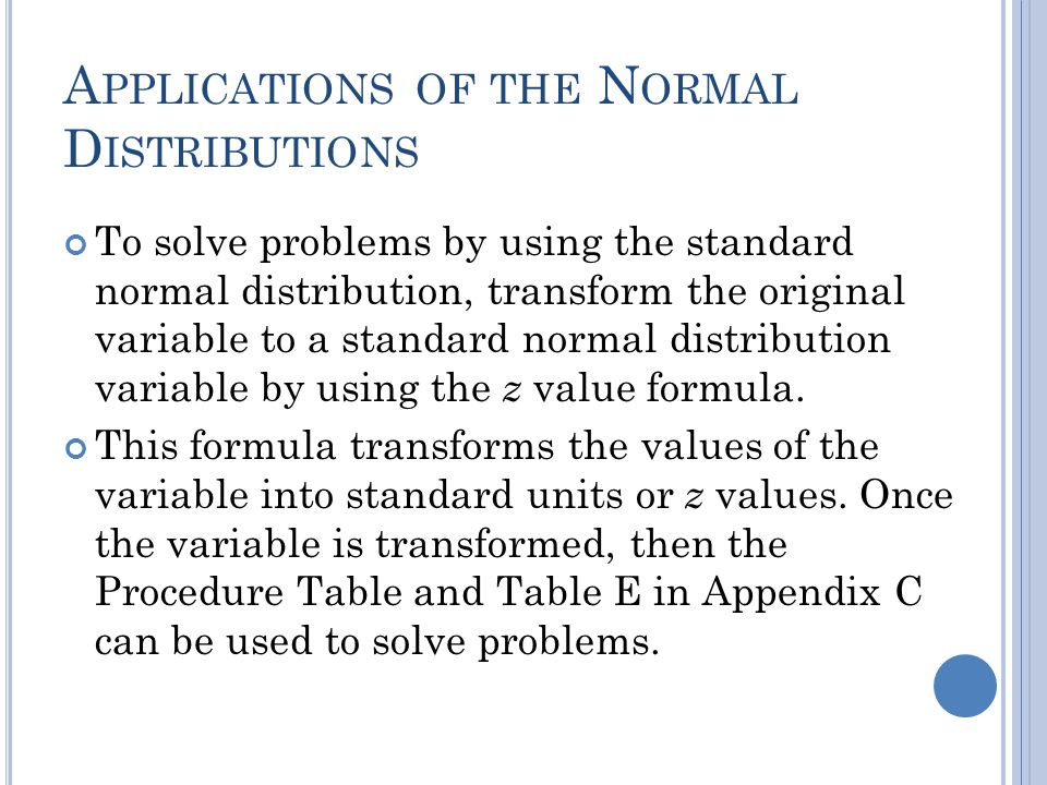 A PPLICATIONS OF THE N ORMAL D ISTRIBUTIONS The standard normal distribution curve can be used to solve a wide variety of practical problems.
