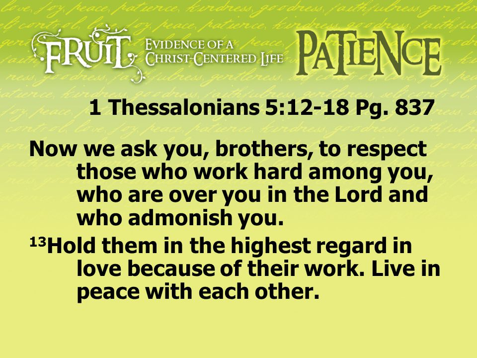 Now we ask you, brothers, to respect those who work hard among you, who are over you in the Lord and who admonish you. 13 Hold them in the highest reg