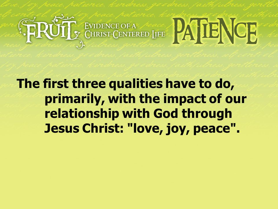 The second three have to do with our relationships and interactions with other people: longsuffering [or patience ], kindness, goodness .