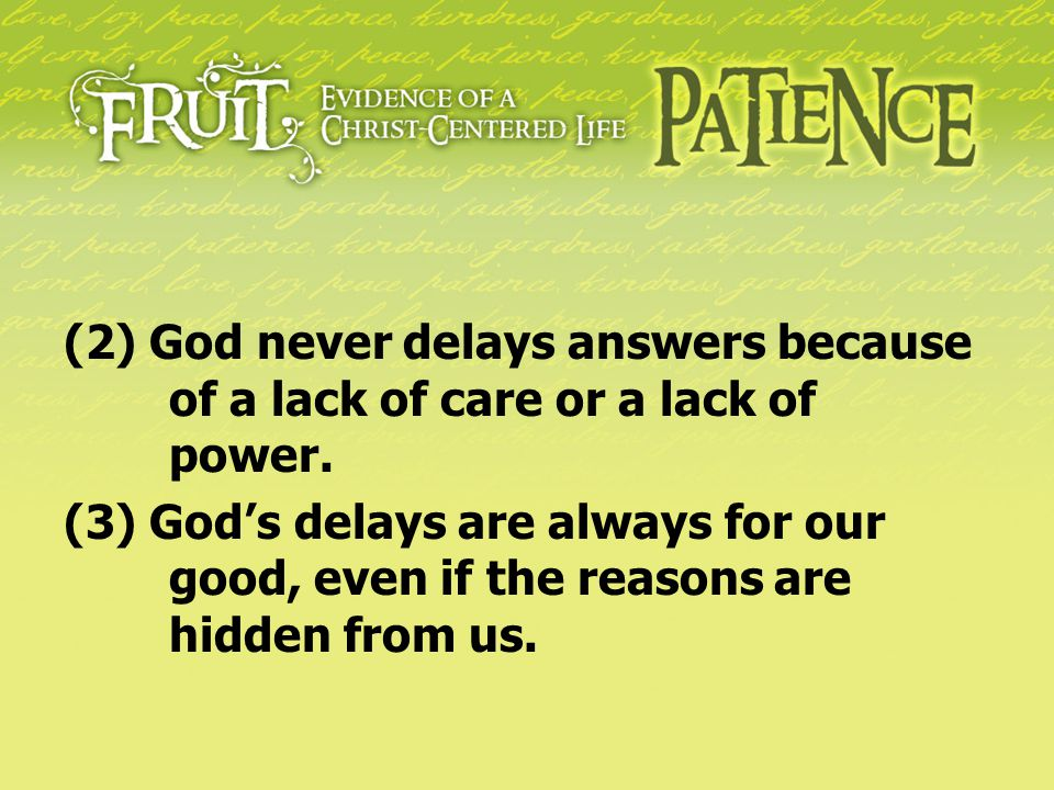 (2) God never delays answers because of a lack of care or a lack of power. (3) God's delays are always for our good, even if the reasons are hidden fr