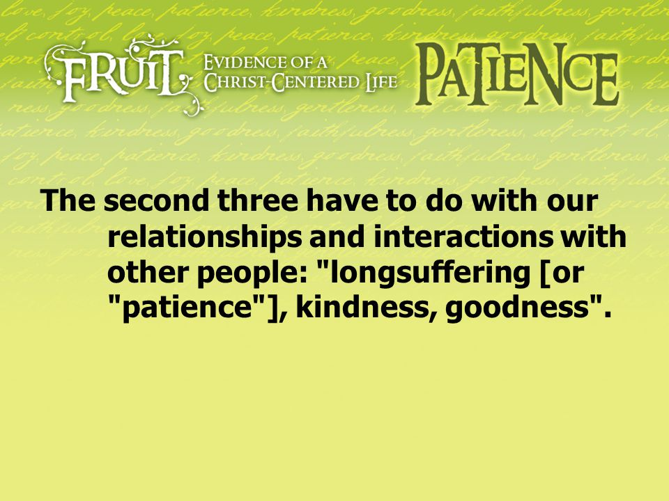 And the final three have to do, primarily, with our own inner state of being: faithfulness, gentleness [or meekness ], self-control .