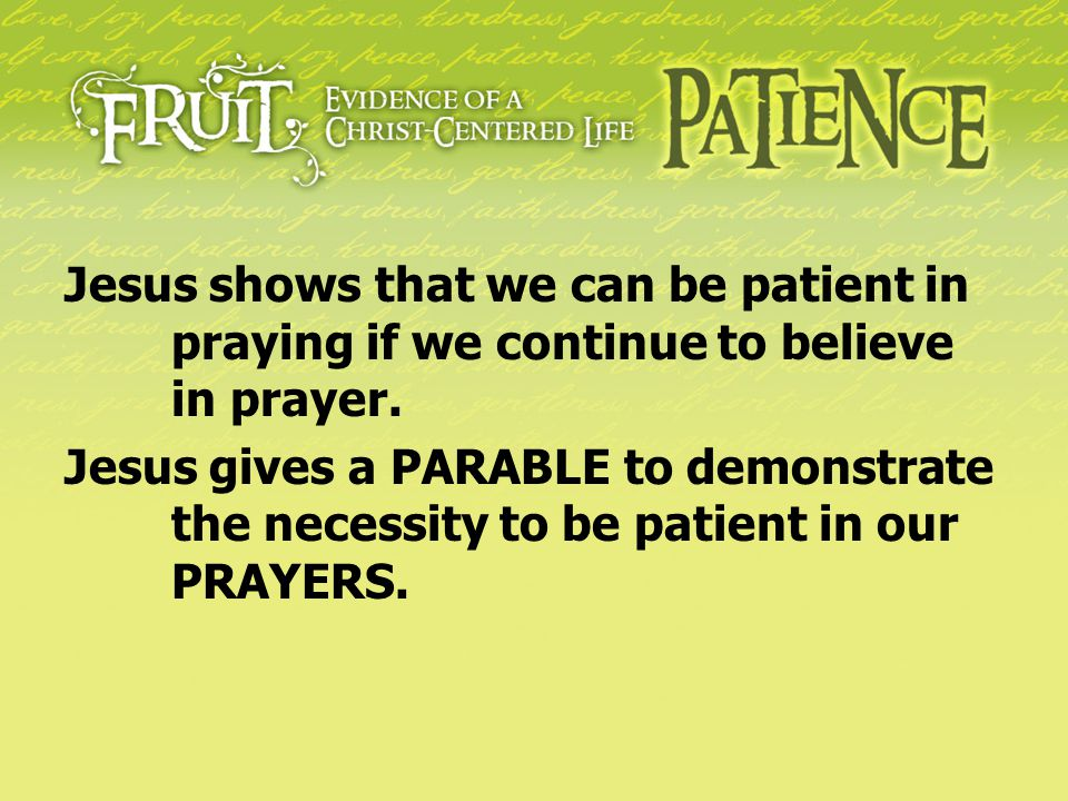 Note these three things about ourselves: (1) He brings the Power we bring the Patience.
