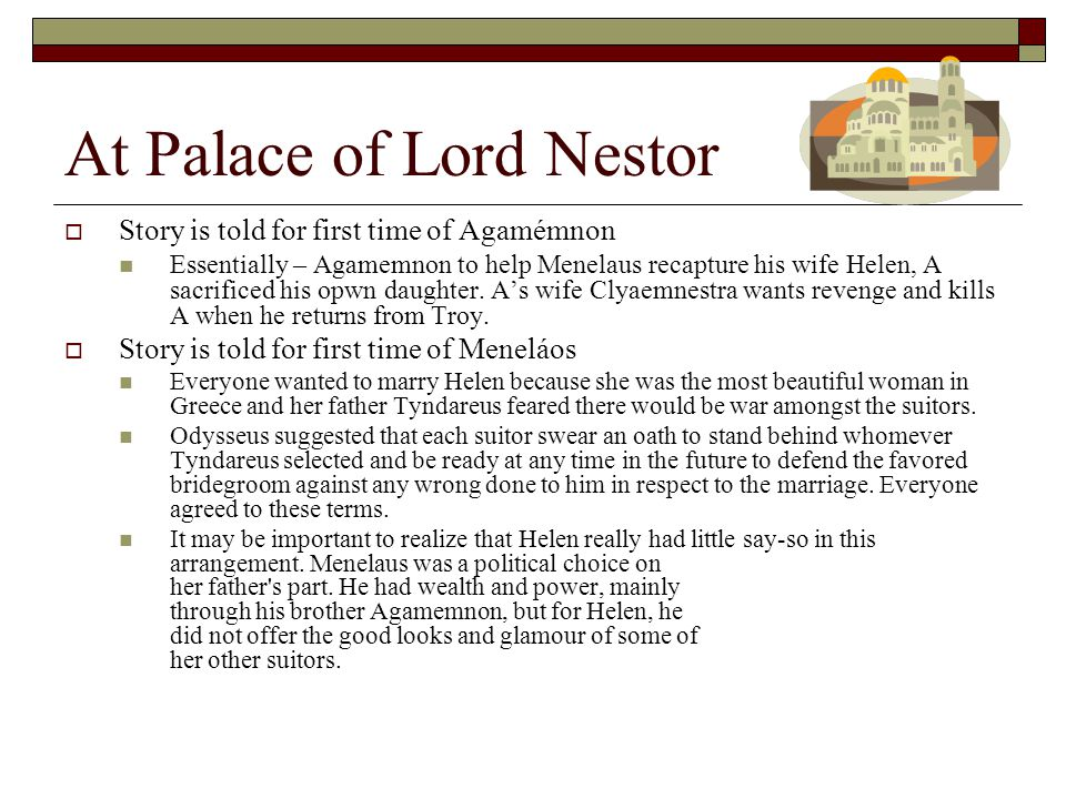 At Palace of Lord Nestor  Story is told for first time of Agamémnon Essentially – Agamemnon to help Menelaus recapture his wife Helen, A sacrificed his opwn daughter.