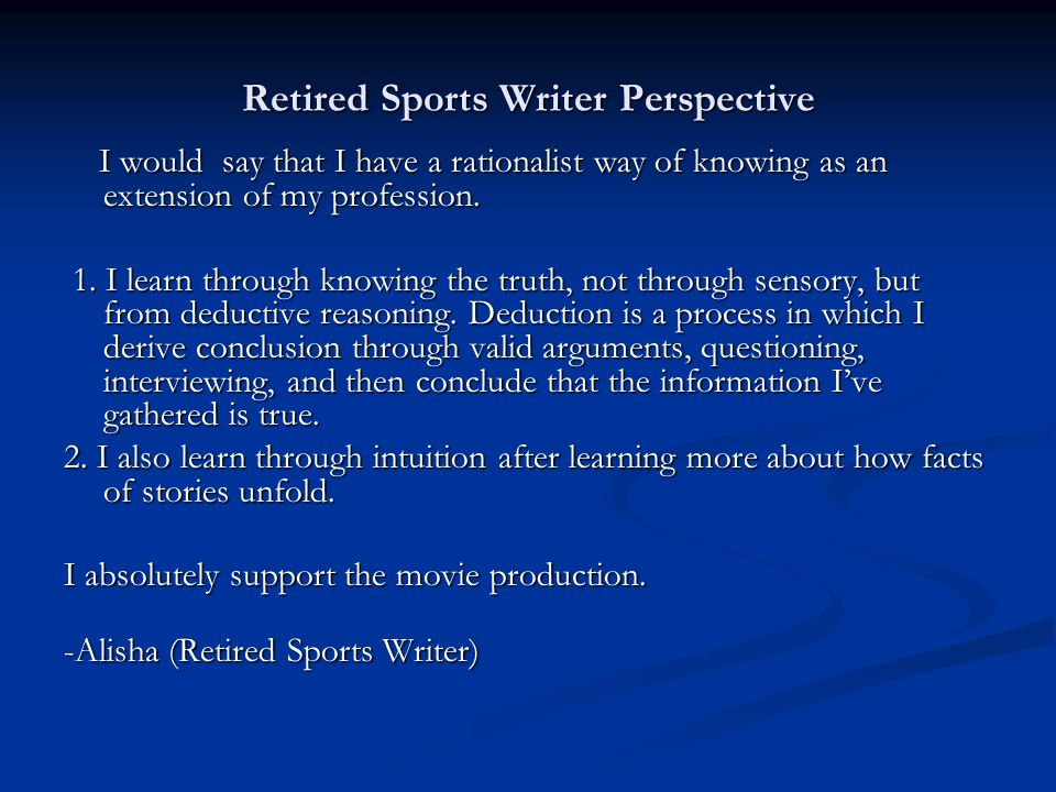 Retired Sports Writer Perspective I would say that I have a rationalist way of knowing as an extension of my profession.