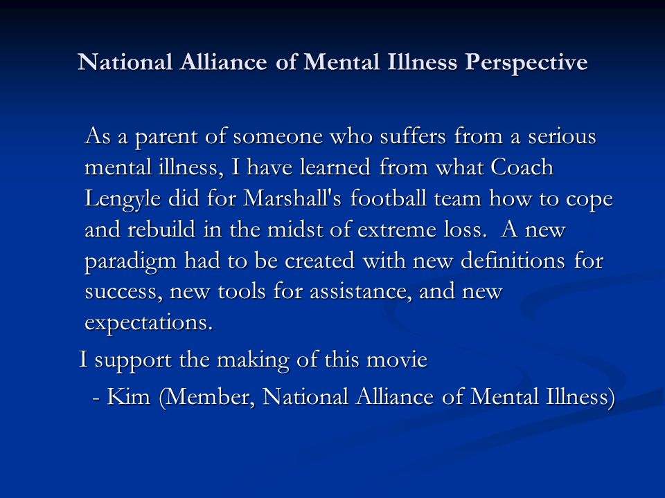 National Alliance of Mental Illness Perspective As a parent of someone who suffers from a serious mental illness, I have learned from what Coach Lengyle did for Marshall s football team how to cope and rebuild in the midst of extreme loss.