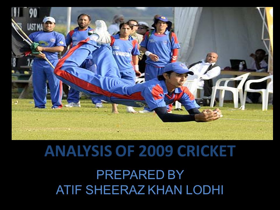 ANALYSIS OF 2009 CRICKET PREPARED BY ATIF SHEERAZ KHAN LODHI