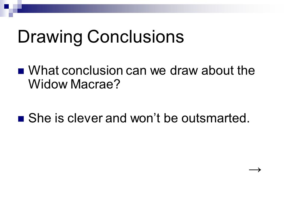 Drawing Conclusions What conclusion can we draw about the Widow Macrae? She is clever and won't be outsmarted. →
