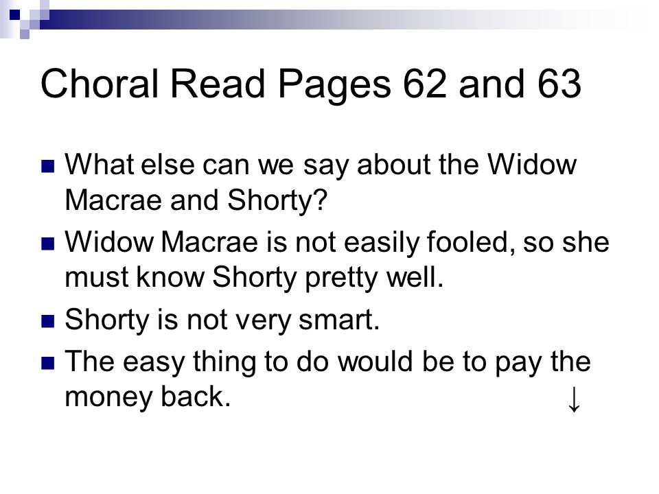 Choral Read Pages 62 and 63 What else can we say about the Widow Macrae and Shorty.