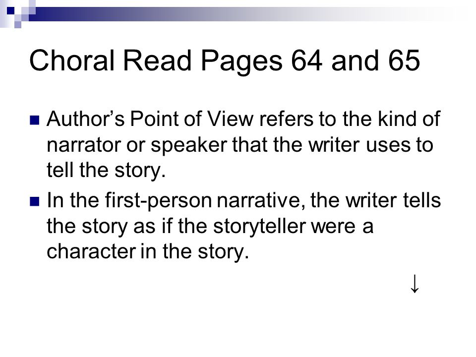 Choral Read Pages 64 and 65 Author's Point of View refers to the kind of narrator or speaker that the writer uses to tell the story. In the first-pers