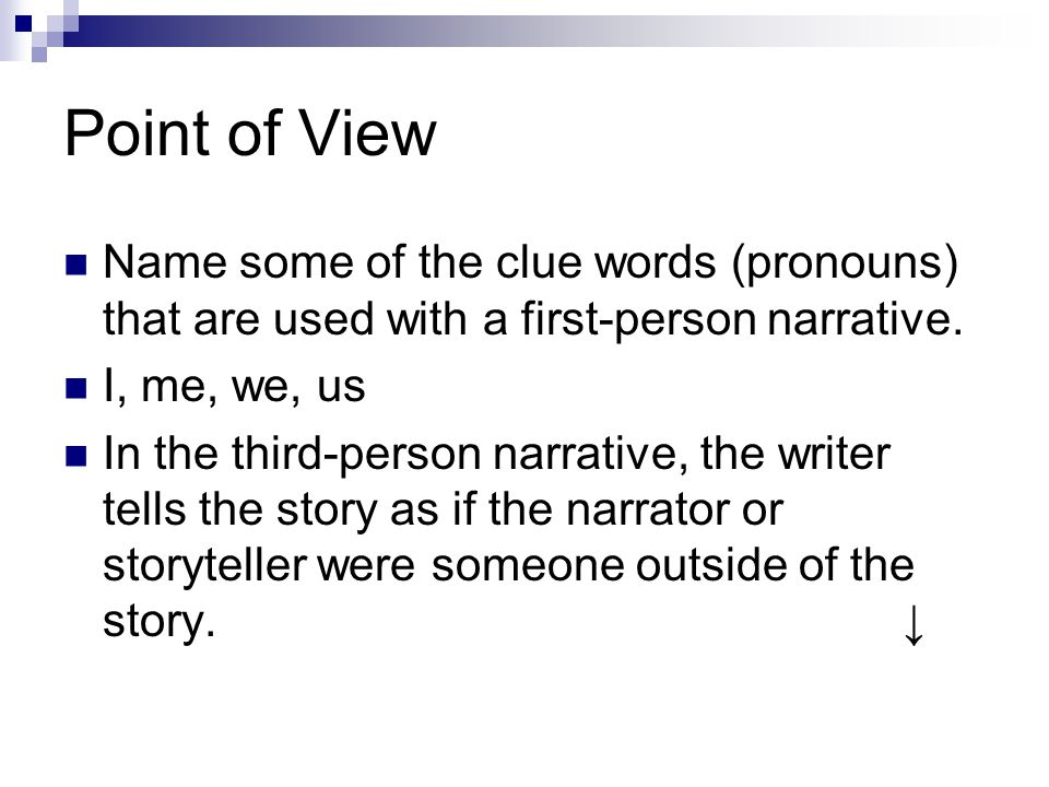 Point of View Name some of the clue words (pronouns) that are used with a first-person narrative.