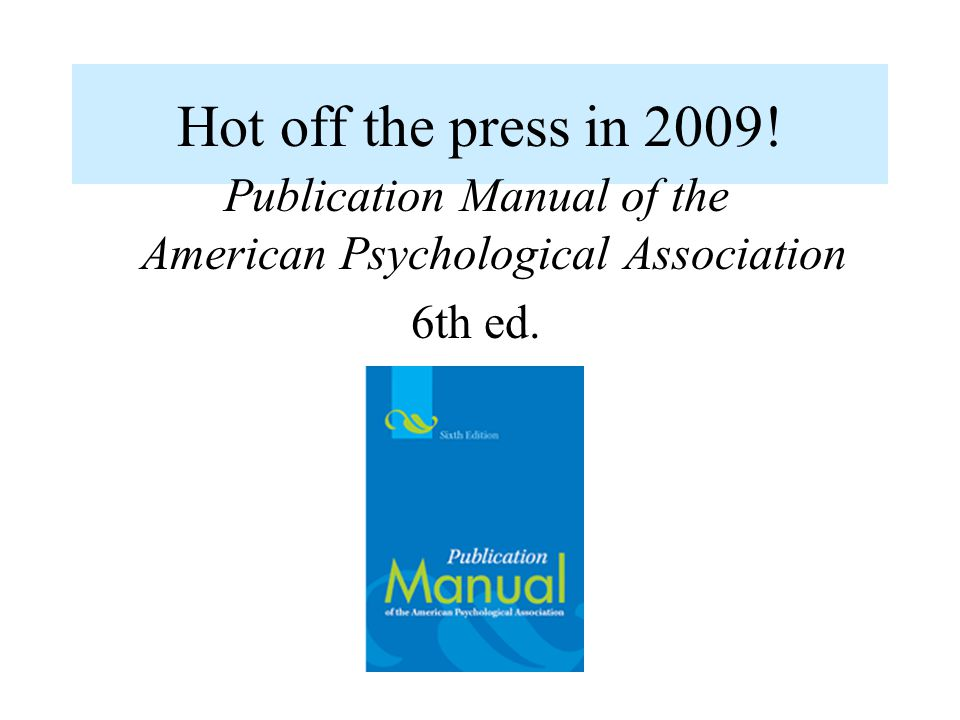 Hot off the press in 2009! Publication Manual of the American Psychological Association 6th ed.