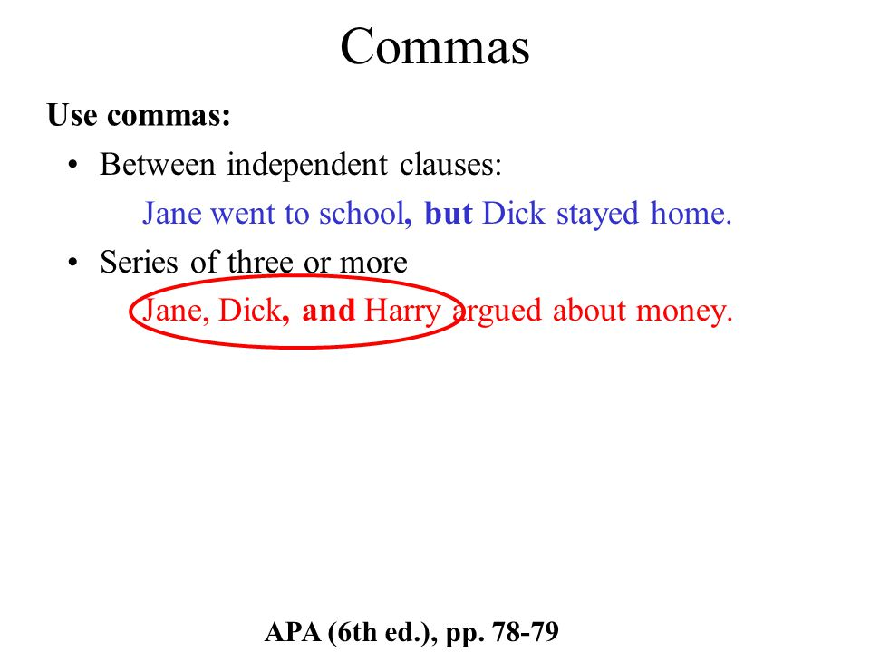 Commas Between independent clauses: Jane went to school, but Dick stayed home.