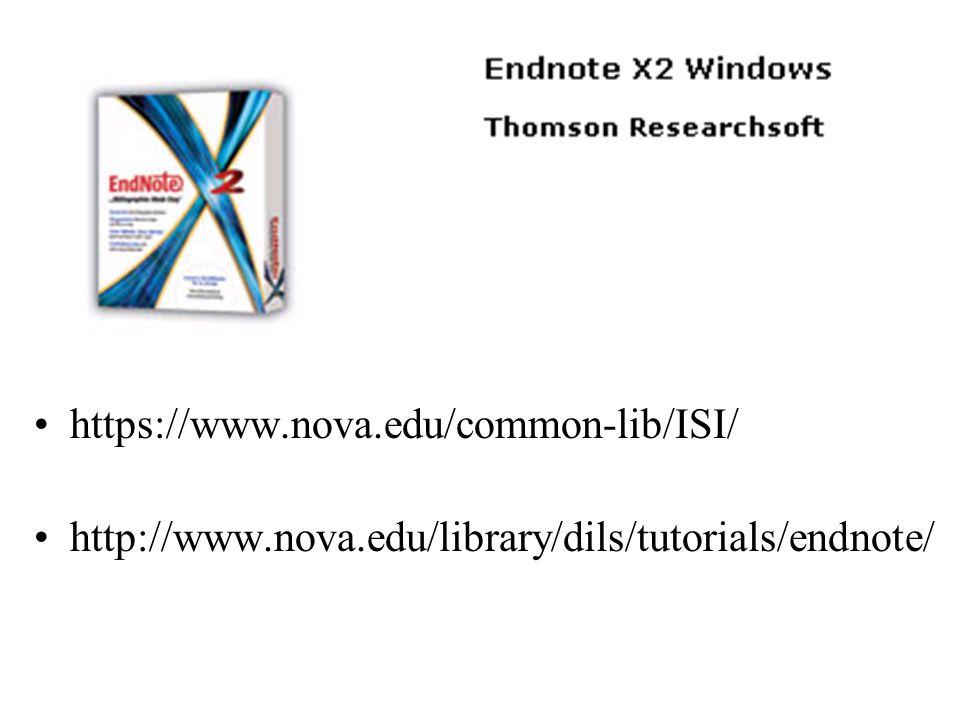 https://www.nova.edu/common-lib/ISI/ http://www.nova.edu/library/dils/tutorials/endnote/ EndNote X2