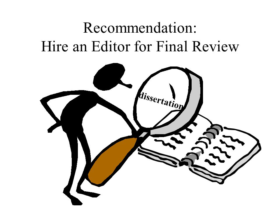 Recommendation: Hire an Editor for Final Review dissertation