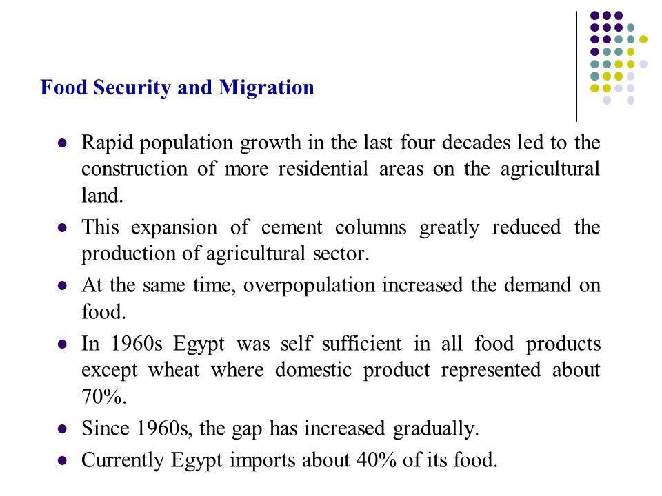 Food Security and Migration Rapid population growth in the last four decades led to the construction of more residential areas on the agricultural land.