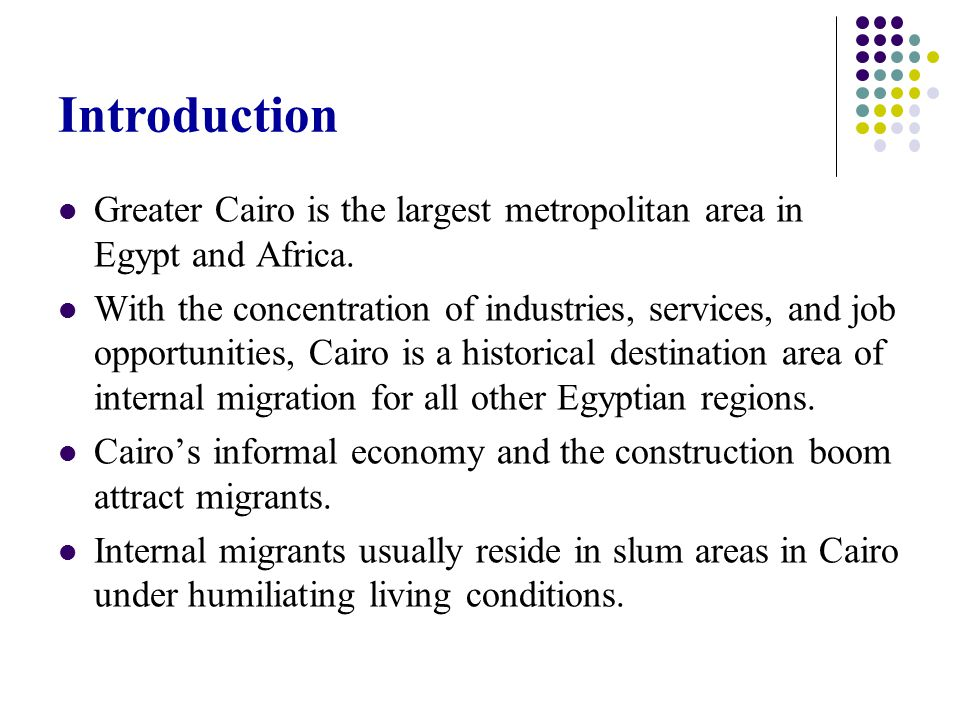Greater Cairo is the largest metropolitan area in Egypt and Africa. With the concentration of industries, services, and job opportunities, Cairo is a