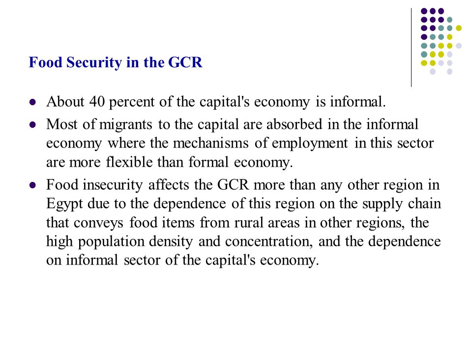 Food Security in the GCR About 40 percent of the capital s economy is informal.