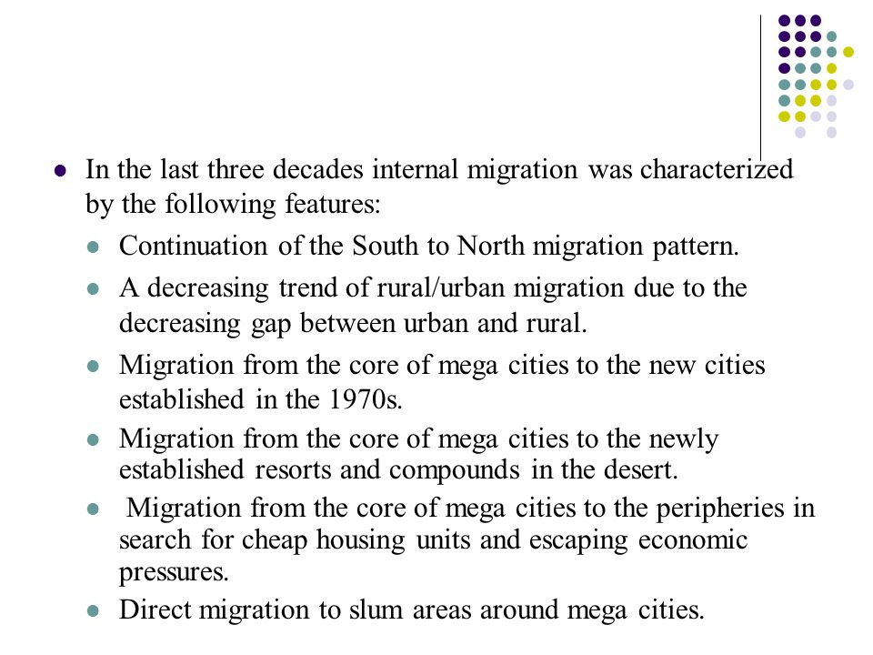In the last three decades internal migration was characterized by the following features: Continuation of the South to North migration pattern. A decr