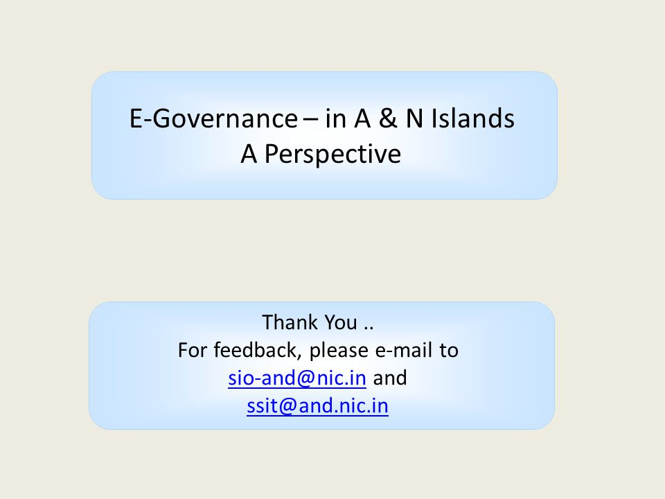 Thank You.. For feedback, please e-mail to sio-and@nic.insio-and@nic.in and ssit@and.nic.in E-Governance – in A & N Islands A Perspective