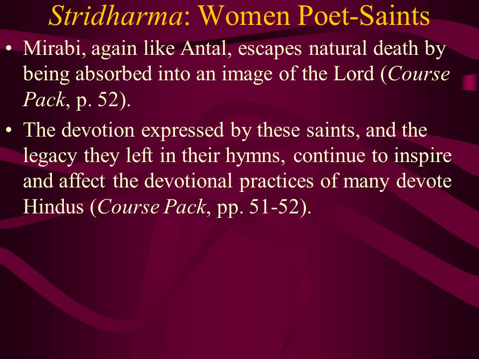 Stridharma: Women Poet-Saints Mirabi, again like Antal, escapes natural death by being absorbed into an image of the Lord (Course Pack, p.