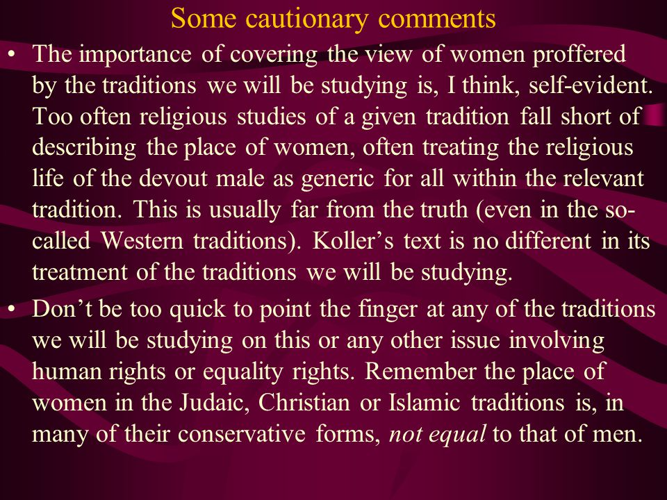 Some cautionary comments You need to ask yourself the question as we study women and x, where x is a tradition under discussion, is that traditional essentially sexist.
