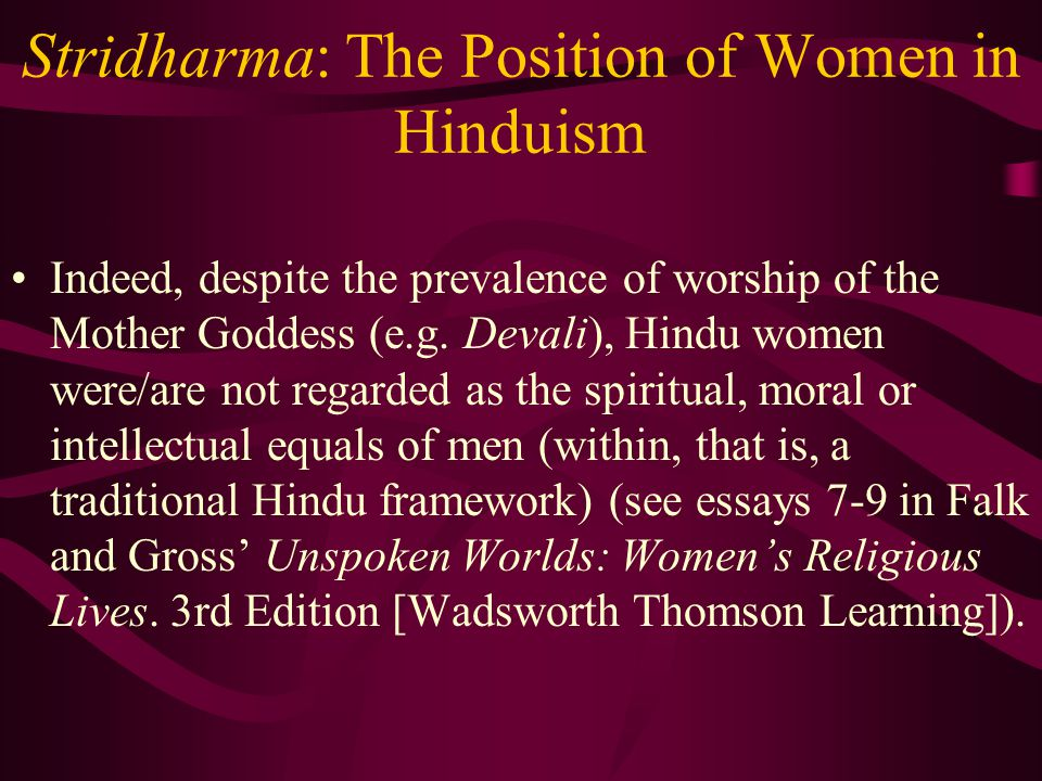 Stridharma: Women as equals of men in early Vedic Religion Within the early Vedic tradition there is evidence that women enjoyed a great deal of equality with men.